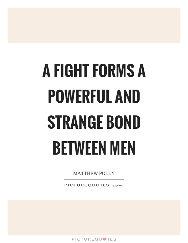 A fight forms a powerful and strange bond between men Picture Quote #1