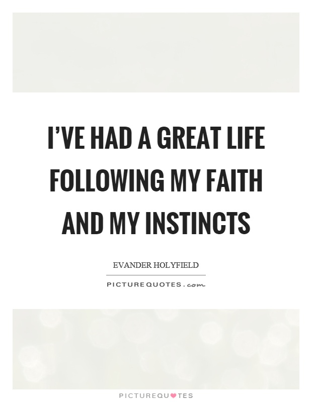 I've had a great life following my faith and my instincts Picture Quote #1