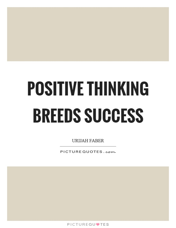 Positive thinking breeds success Picture Quote #1