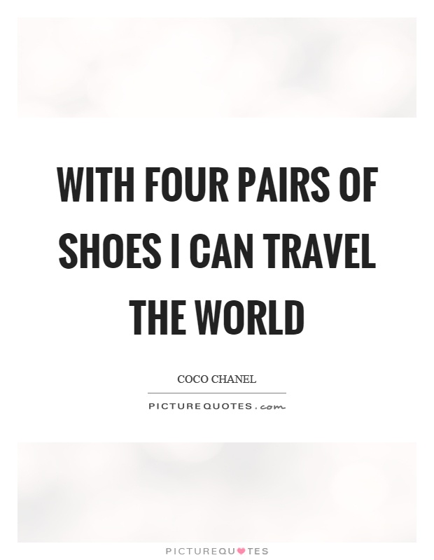 With four pairs of shoes I can travel the world Picture Quote #1