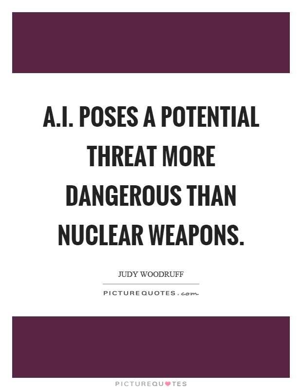 A.I. poses a potential threat more dangerous than nuclear weapons Picture Quote #1