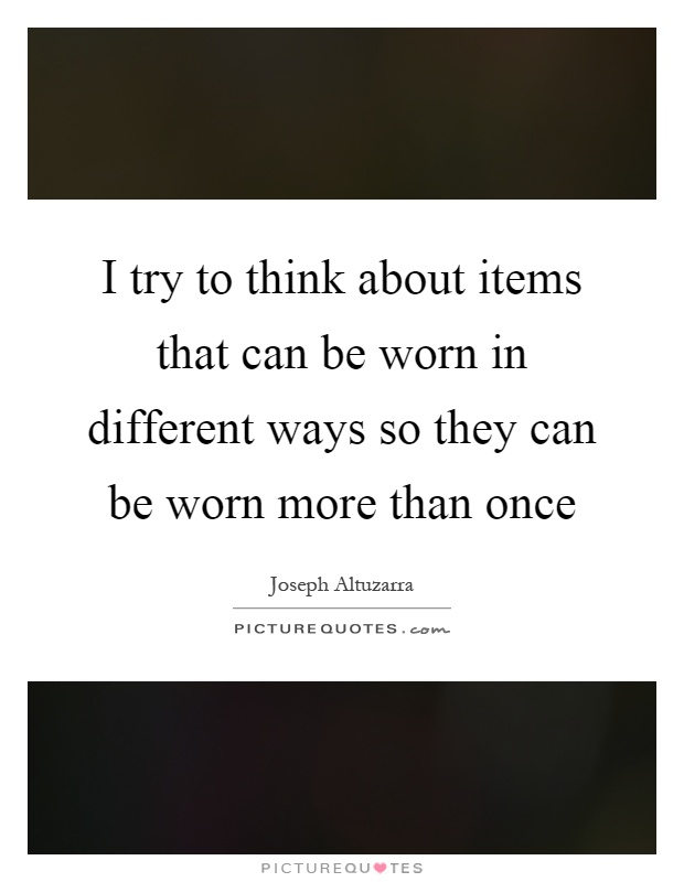 I try to think about items that can be worn in different ways so they can be worn more than once Picture Quote #1