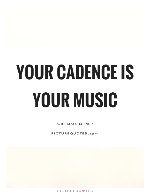Your cadence is your music Picture Quote #1