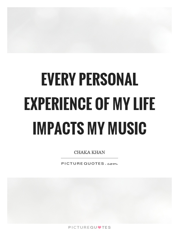 Every personal experience of my life impacts my music Picture Quote #1