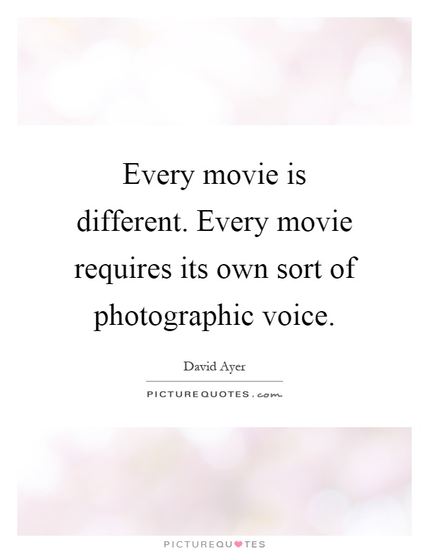 Every movie is different. Every movie requires its own sort of photographic voice Picture Quote #1