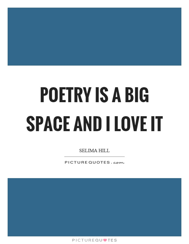 Poetry is a big space and I love it Picture Quote #1