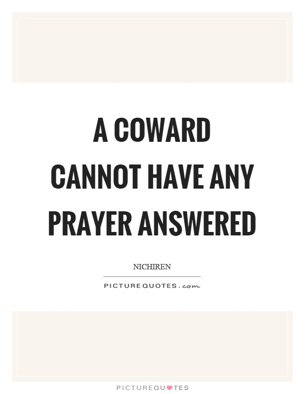A coward cannot have any prayer answered Picture Quote #1