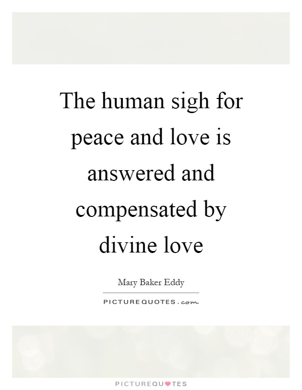 The human sigh for peace and love is answered and compensated by divine love Picture Quote #1