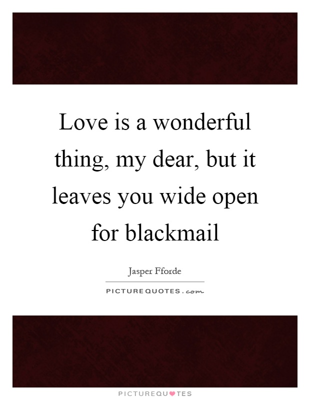 Love is a wonderful thing, my dear, but it leaves you wide open for blackmail Picture Quote #1