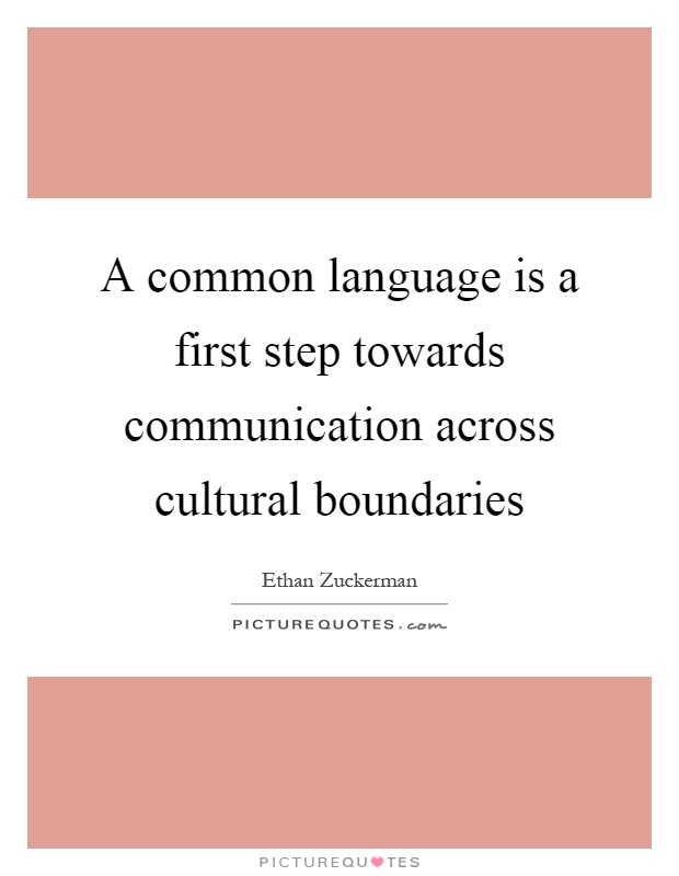 A common language is a first step towards communication across cultural boundaries Picture Quote #1
