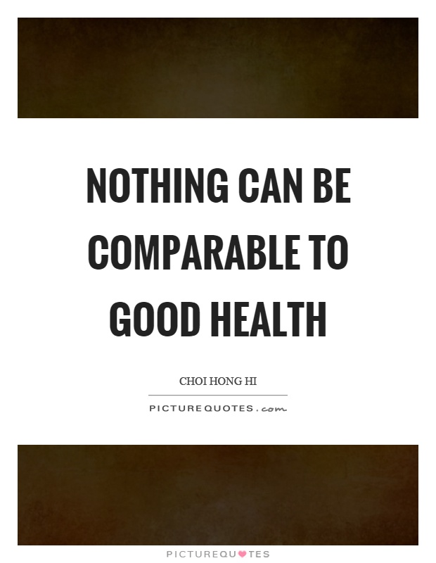 Good Health Quotes Beauteous Nothing Can Be Comparable To Good Health  Picture Quotes