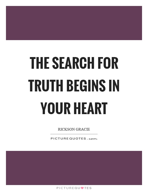 The search for truth begins in your heart Picture Quote #1
