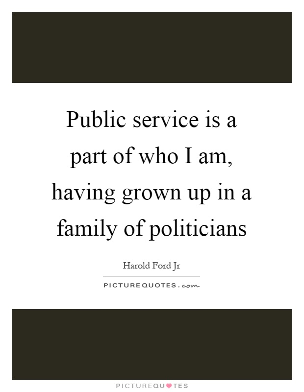 Public service is a part of who I am, having grown up in a family of politicians Picture Quote #1