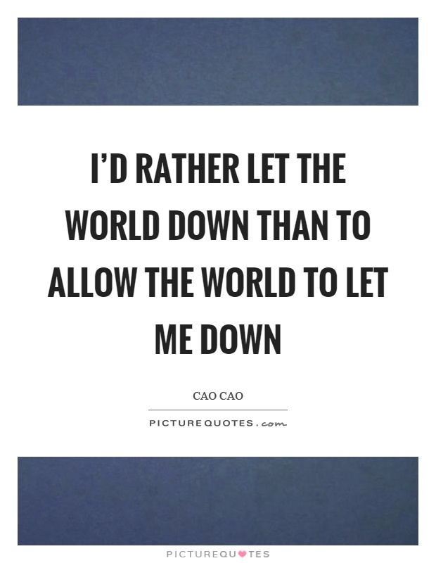 I'd rather let the world down than to allow the world to let me down Picture Quote #1
