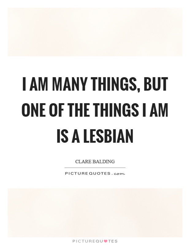 I am many things, but one of the things I am is a lesbian Picture Quote #1