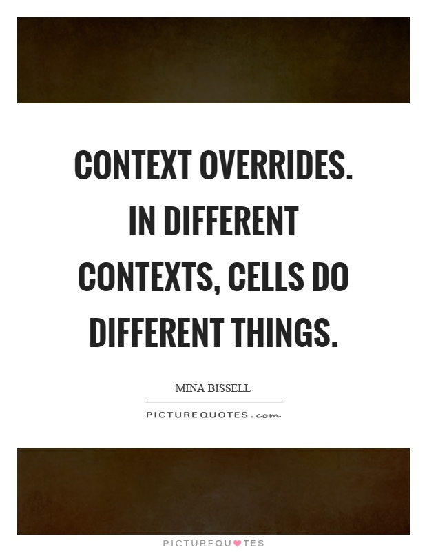 Context overrides. In different contexts, cells do different things Picture Quote #1