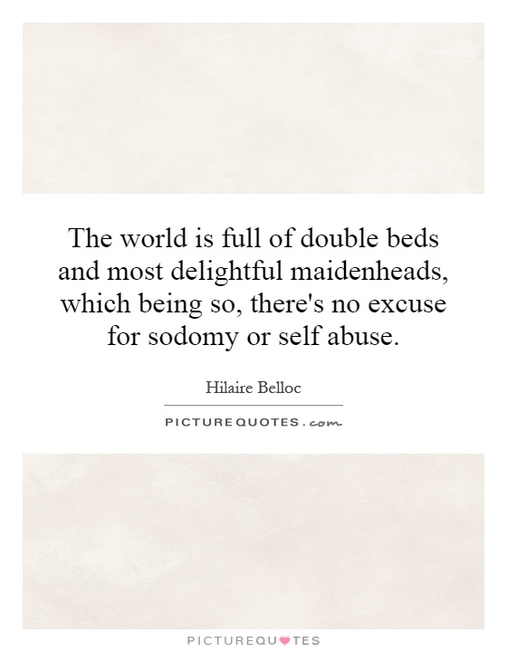 The world is full of double beds and most delightful maidenheads, which being so, there's no excuse for sodomy or self abuse Picture Quote #1