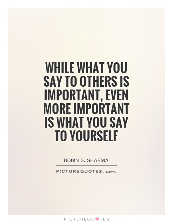 while what you say to others is important even more