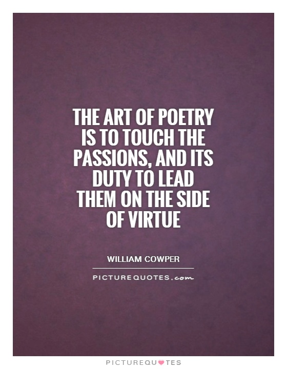 The art of poetry is to touch the passions, and its duty to lead them on the side of virtue Picture Quote #1