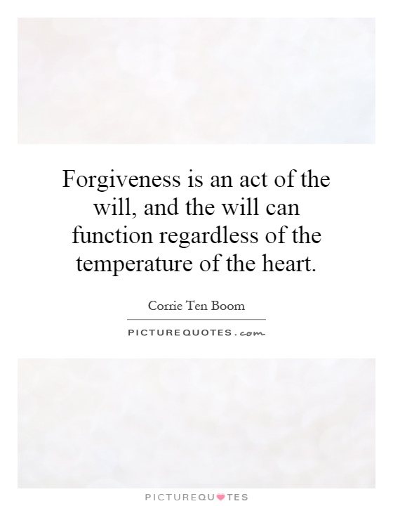 Forgiveness is an act of the will, and the will can function regardless of the temperature of the heart Picture Quote #1