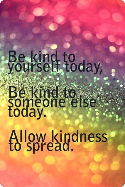 Be kind to yourself today, be kind to someone else today. Allow kindness to spread Picture Quote #1