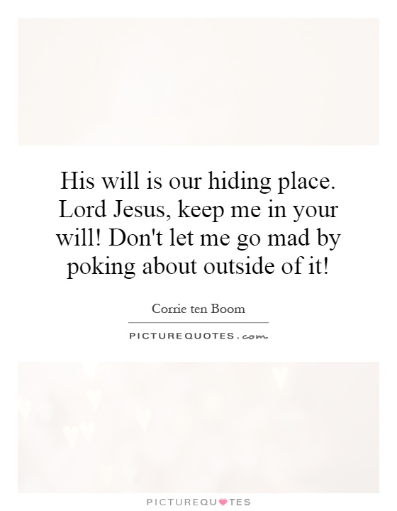 His will is our hiding place. Lord Jesus, keep me in your will! Don't let me go mad by poking about outside of it! Picture Quote #1
