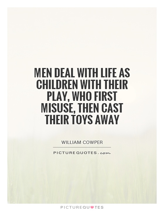 Men deal with life as children with their play, who first misuse, then cast their toys away Picture Quote #1