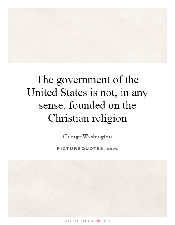 The government of the United States is not, in any sense, founded on the Christian religion Picture Quote #1
