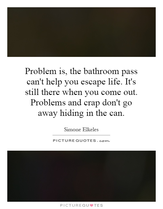 Problem Is The Bathroom Pass Cant Help You Escape Life Its - Can you escape the bathroom