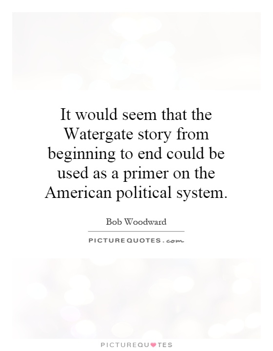 It would seem that the Watergate story from beginning to end could be used as a primer on the American political system Picture Quote #1