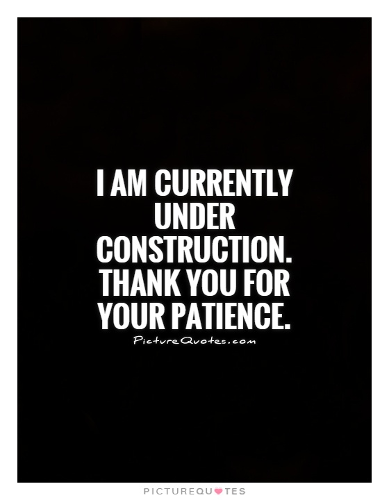 Construction Quotes Classy Under Construction Quotes & Sayings  Under Construction Picture