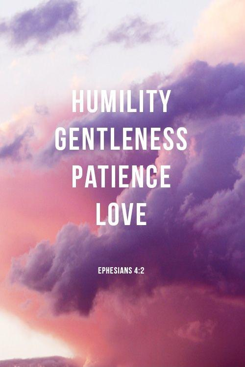 Humility. Gentleness. Patience. Love Picture Quote #1