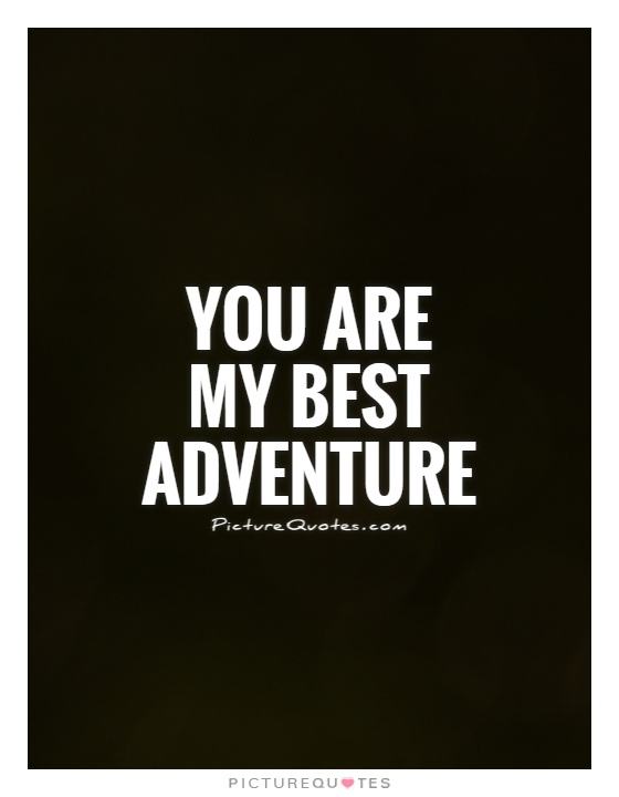 Adventure Love Quotes Fascinating You Are My Best Adventure Picture Quotes