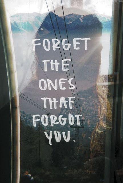 Forget the ones that forgot you Picture Quote #1