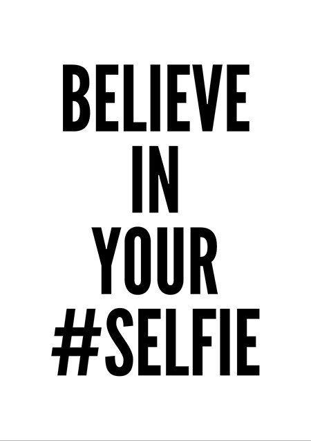 Believe in your selfie Picture Quote #1