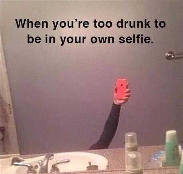 When you're too drunk to be in your own selfie Picture Quote #1