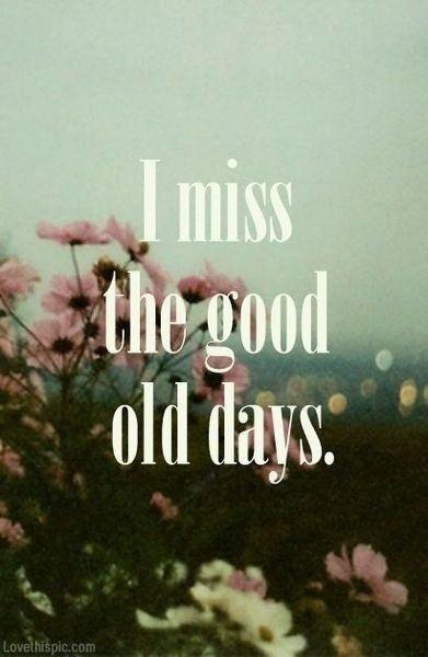 I miss the good old days Picture Quote #1