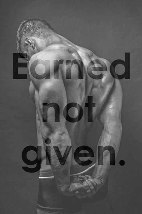 Earned, not given Picture Quote #1