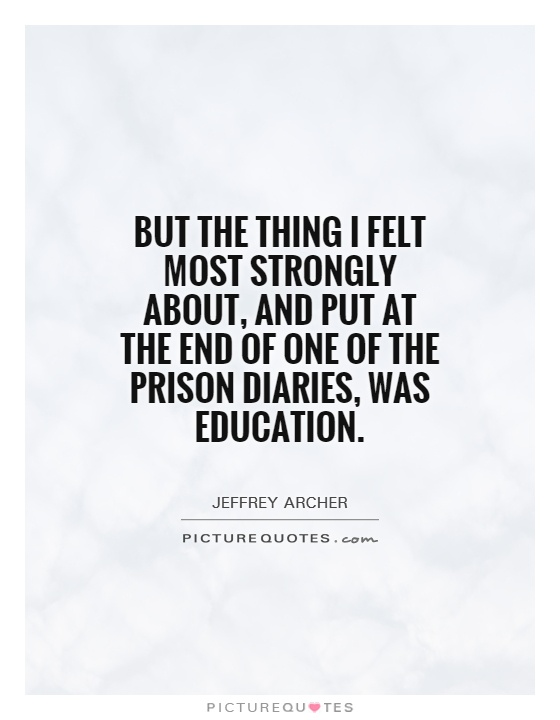 But the thing I felt most strongly about, and put at the end of one of the prison diaries, was education Picture Quote #1