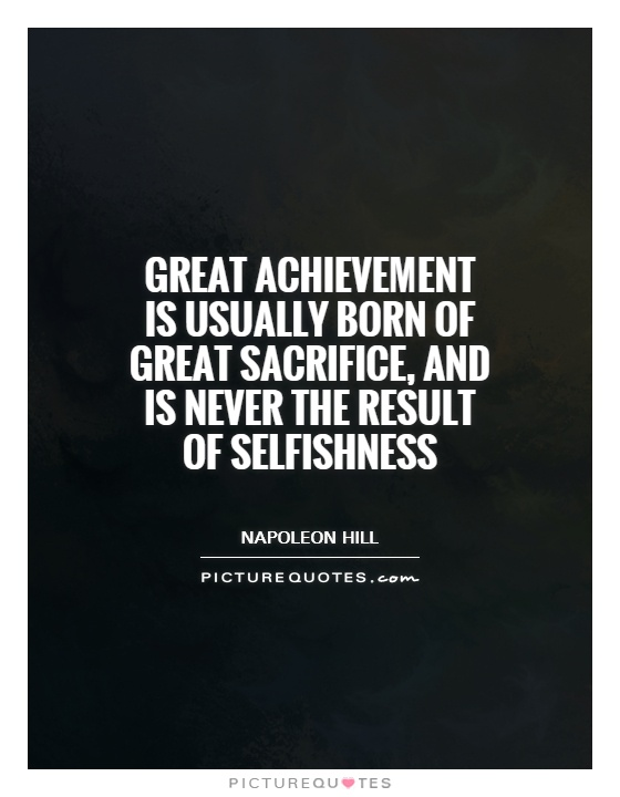 Great achievement is usually born of great sacrifice, and is never the result of selfishness Picture Quote #1