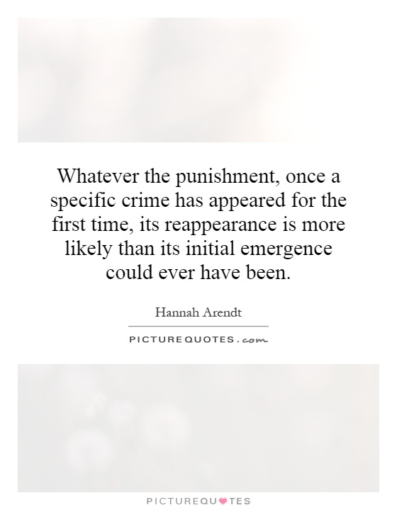 Whatever the punishment, once a specific crime has appeared for the first time, its reappearance is more likely than its initial emergence could ever have been Picture Quote #1