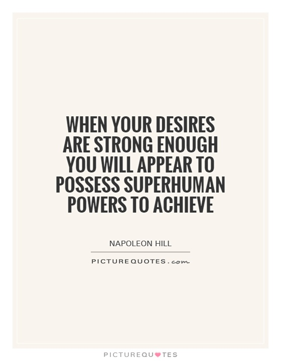 When your desires are strong enough you will appear to possess superhuman powers to achieve Picture Quote #1