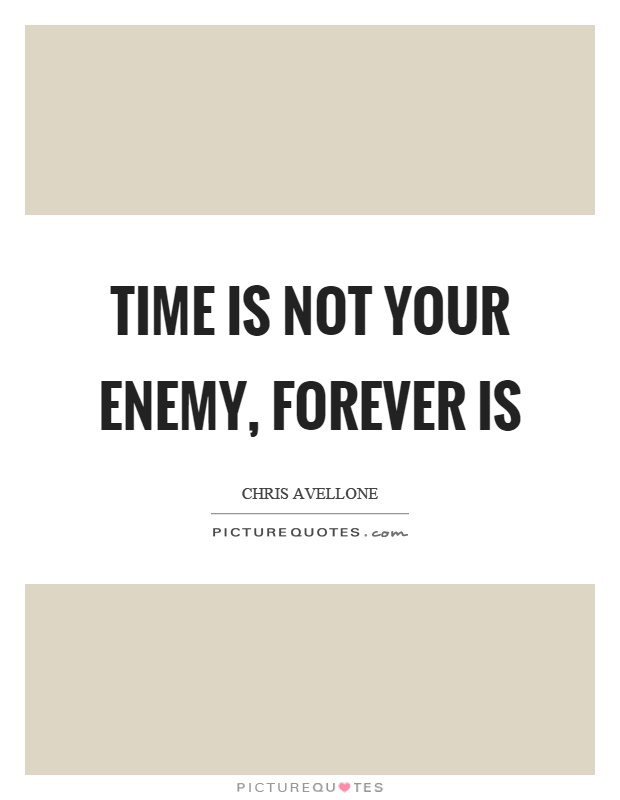 Time is not your enemy, forever is Picture Quote #1