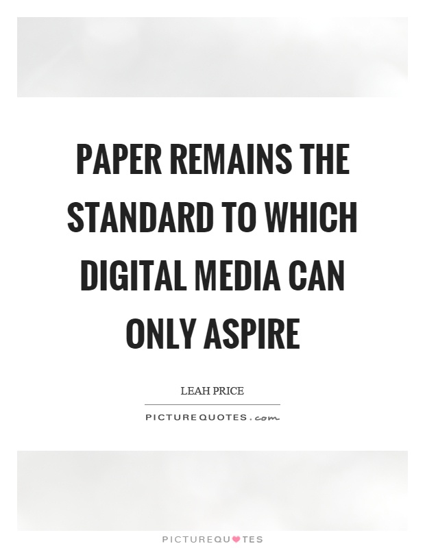 Paper remains the standard to which digital media can only aspire Picture Quote #1