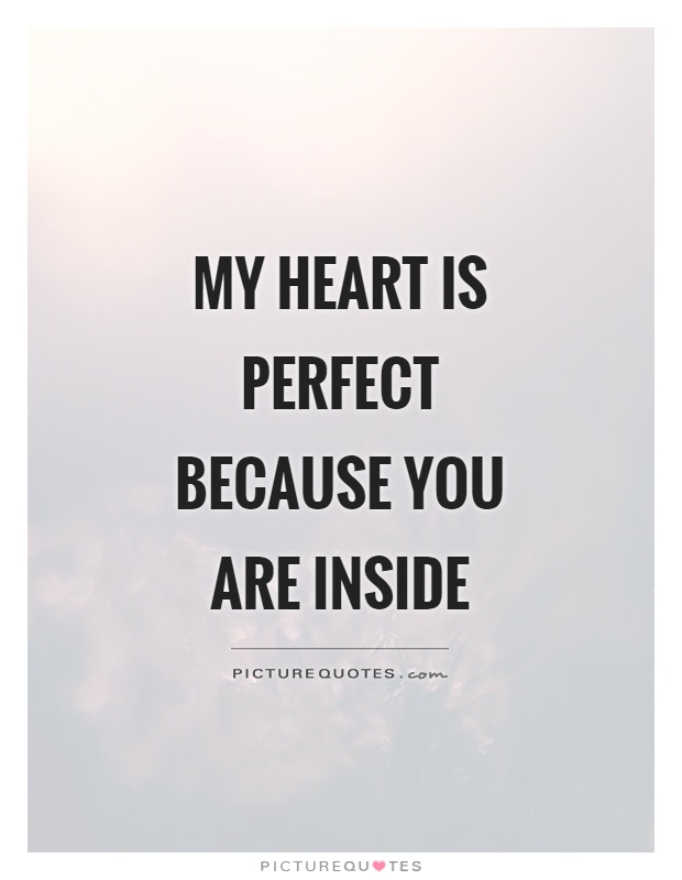 My heart is perfect because you are inside Picture Quote #1