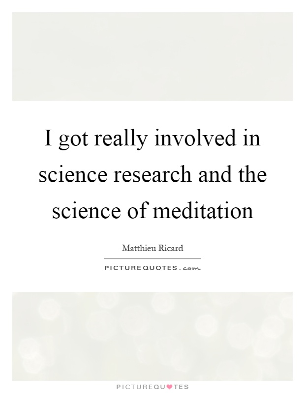 I got really involved in science research and the science of meditation Picture Quote #1