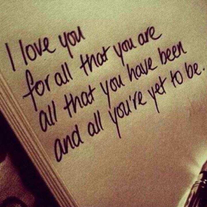 I love you for all that you are and that you have been and all you're yet to be Picture Quote #1