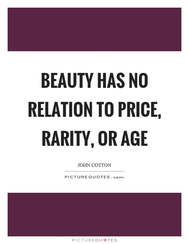 Beauty has no relation to price, rarity, or age Picture Quote #1