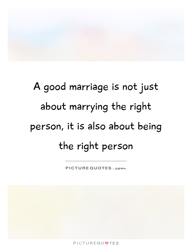 A good marriage is not just about marrying the right person, it is also about being the right person Picture Quote #1