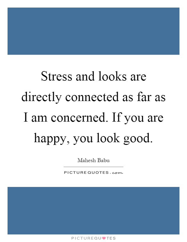 Stress and looks are directly connected as far as i am - I am in stress ...